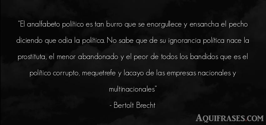 Frase de política  de Bertolt Brecht. El analfabeto político es