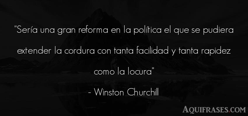 Frase de política  de Winston Churchill. Sería una gran reforma en