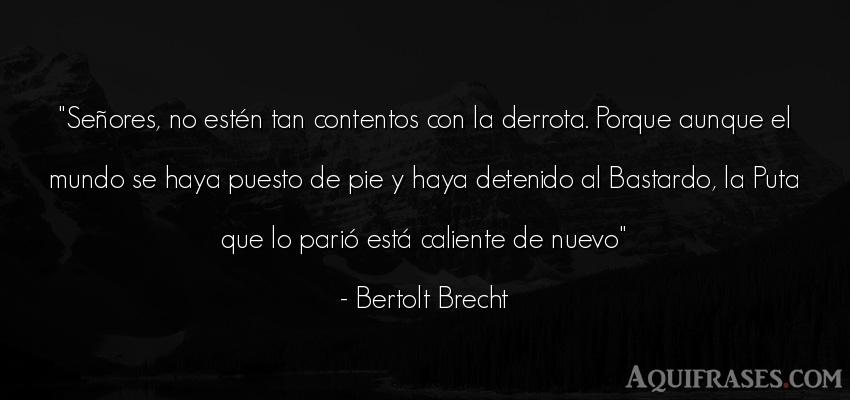 Frase del medio ambiente  de Bertolt Brecht. Señores, no estén tan