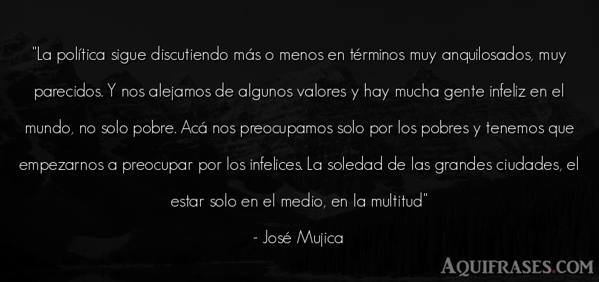 Frase del medio ambiente  de José Mujica. La política sigue