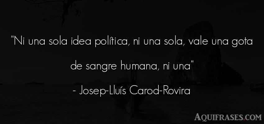 Frase de política  de Josep-Lluís Carod-Rovira. Ni una sola idea política,