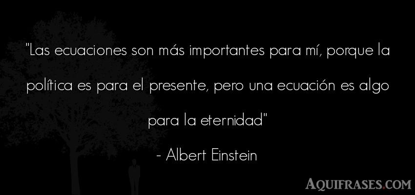 Frase de política  de Albert Einstein. Las ecuaciones son más