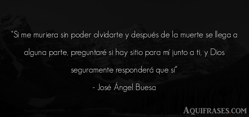 Frase para enamorar  de José Ángel Buesa. Si me muriera sin poder