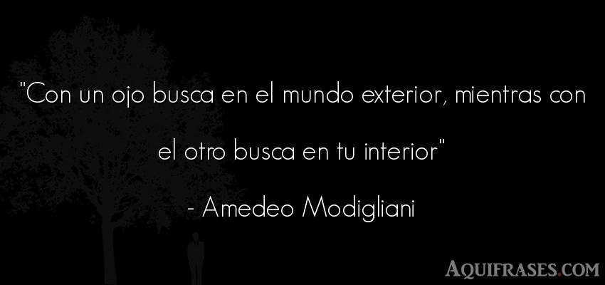 Frase del medio ambiente  de Amedeo Modigliani. Con un ojo busca en el mundo