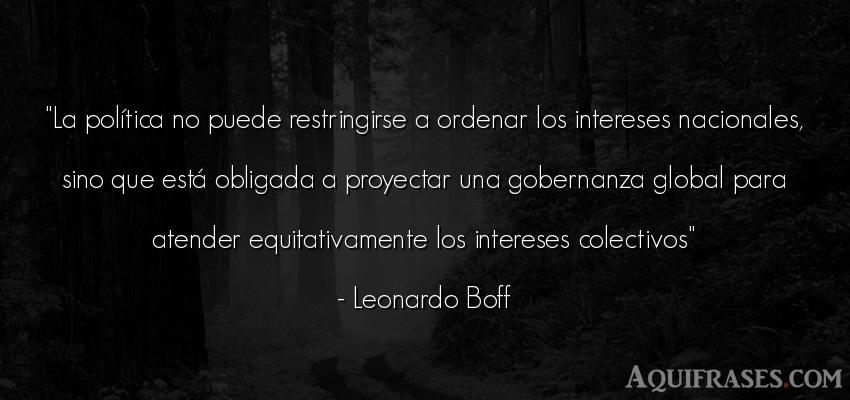 Frase de política  de Leonardo Boff. La política no puede