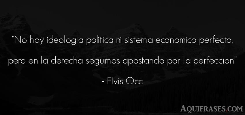 Frase de política  de Elvis Occ. No hay ideologia politica ni