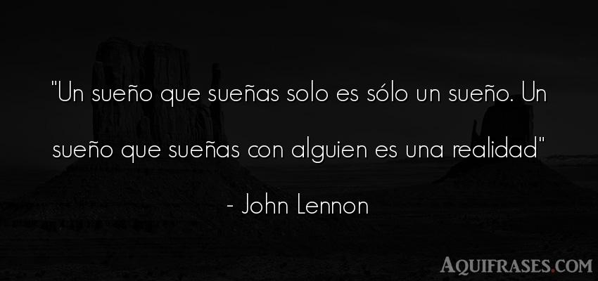 Frase realista  de John Lennon. Un sueño que sueñas solo