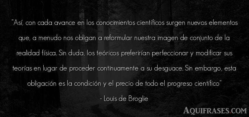 Frase realista  de Louis de Broglie. Así, con cada avance en los