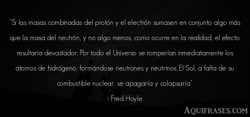 Frase realista  de Fred Hoyle. Si las masas combinadas del
