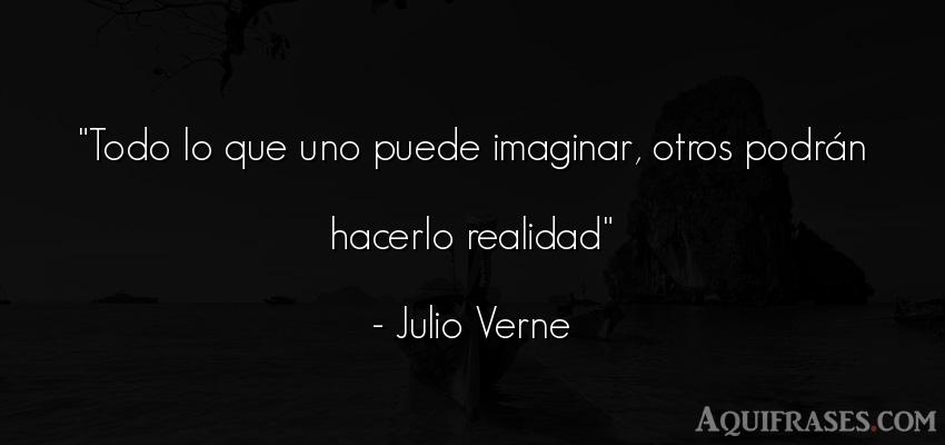 Frase realista  de Julio Verne. Todo lo que uno puede