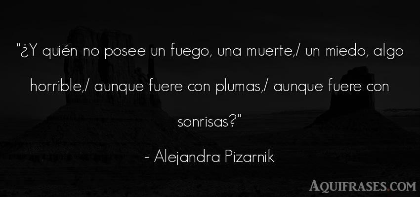 Frase de alegría  de Alejandra Pizarnik. ¿Y quién no posee un fuego