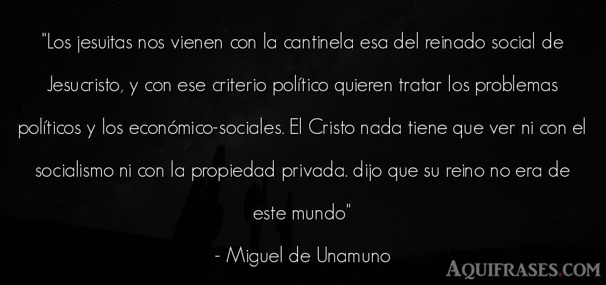 Frase del medio ambiente  de Miguel de Unamuno. Los jesuitas nos vienen con