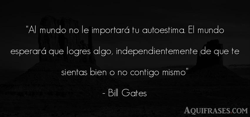 Frase de autoestima,  del medio ambiente  de Bill Gates. Al mundo no le importará tu