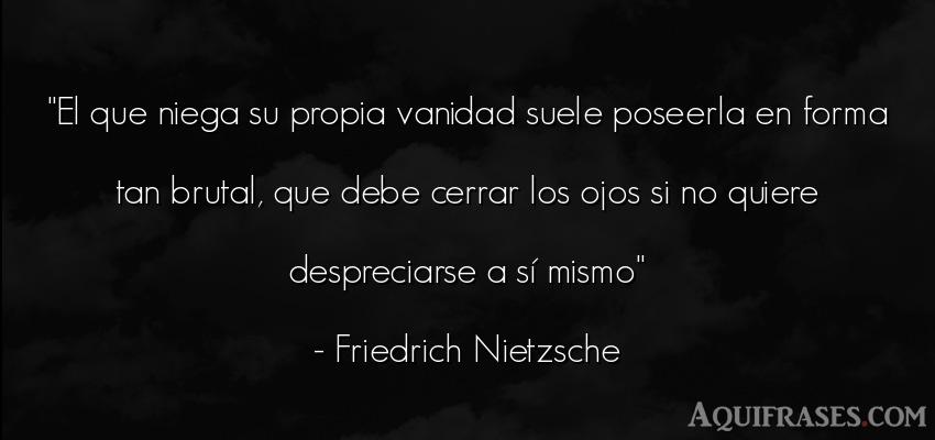Frase filosófica  de Friedrich Nietzsche. El que niega su propia