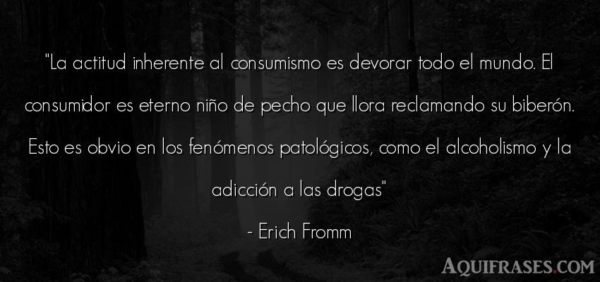 Frase del medio ambiente  de Erich Fromm. La actitud inherente al